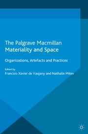 Materiality and Space - Organizations, Artefacts and Practices ebook by Nathalie Mitev,Francois-Xavier de Vaujany
