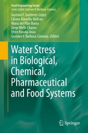 Water Stress in Biological, Chemical, Pharmaceutical and Food Systems ebook by Gustavo Gutierrez-Lopez,Liliana Alamilla-Beltran,Maria del Pilar Buera,Jorge Welti-Chanes,Efren Parada-Arias,Gustavo V. Barbosa-Cánovas