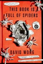 This Book Is Full of Spiders ebook by David Wong