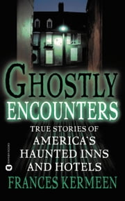 Ghostly Encounters - True Stories of America's Haunted Inns and Hotels ebook by Frances Kermeen