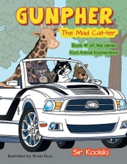 Gunpher The Mad Cat-ter - Book #1 of the series Kool Animal Kool-lections ebook by Sir Koolski