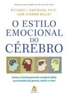 O estilo emocional do cérebro ebook by Richard J. Davidson,Sharon Begley