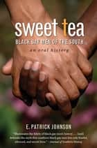 Sweet Tea - Black Gay Men of the South ebook by E. Patrick Johnson