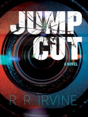 Jump Cut - A Novel ebook by Robert R. Irvine,Richard Waterhouse