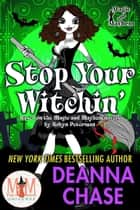 Stop Your Witchin: Magic and Mayhem Universe - Ida May Chronicles, #3 ebook by
