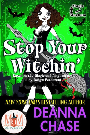 Stop Your Witchin: Magic and Mayhem Universe - Ida May Chronicles, #3 ebook by Deanna Chase