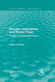 Nuclear Imperatives and Public Trust - Dealing with Radioactive Waste ebook by Luther J. Carter