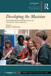 Developing the Musician - Contemporary Perspectives on Teaching and Learning ebook by Mary Stakelum