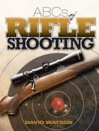 ABCs of Rifle Shooting ebook by David Watson