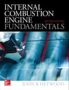 Internal Combustion Engine Fundamentals 2E ebook by John Heywood