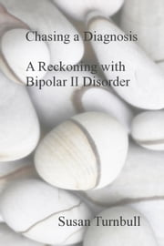 Chasing a Diagnosis: A Reckoning with Bipolar II Disorder ebook by Susan Turnbull