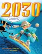 2030 - A Day in the Life of Tomorrow's Kids ebook by Amy Zuckerman, James Daly, John Manders