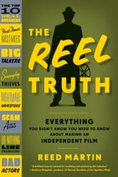 The Reel Truth - Everything You Didn't Know You Need to Know About Making an Independent Film ebook by Reed Martin