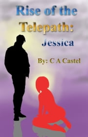 Rise of The Telepath: Jessica ebook by C A Castel