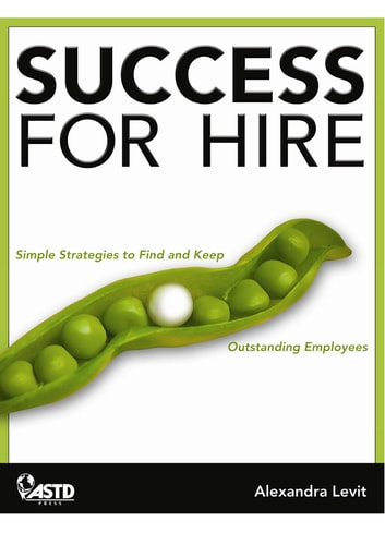 Success for Hire - Simple Strategies to Find and Keep Outstanding Employees ebook by Levit, Alexandra