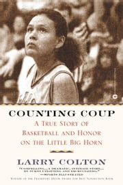 Counting Coup - A True Story of Basketball and Honor on the Little Big Horn ebook by Larry Colton