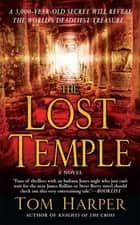 The Lost Temple - A Novel ebook by Tom Harper