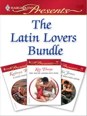 Latin Lovers Bundle - The South American's Wife\Bought by Her Latin Lover\A Latin Passion ebook by Kay Thorpe,Julia James,Kathryn Ross