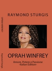 Oprah Winfrey - Amore, Potere e Passione -Italian Edition- ebook by Raymond Sturgis