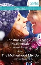 Christmas Magic In Heatherdale/The Motherhood Mix-Up ebook by Jennifer Taylor, ABIGAIL GORDON