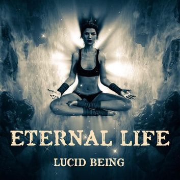 Eternal Life ebook by Lucid Being