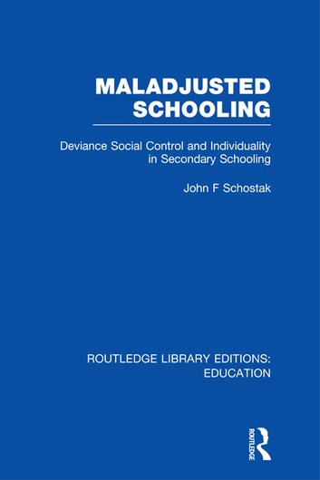 Maladjusted Schooling (RLE Edu L) ebook by John F Schostak