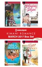 Harlequin Kimani Romance March 2017 Box Set - Seduced by the Bachelor\Mine at Midnight\Playing with Desire\Love Tango ebook by Pamela Yaye, Jamie Pope, Reese Ryan,...
