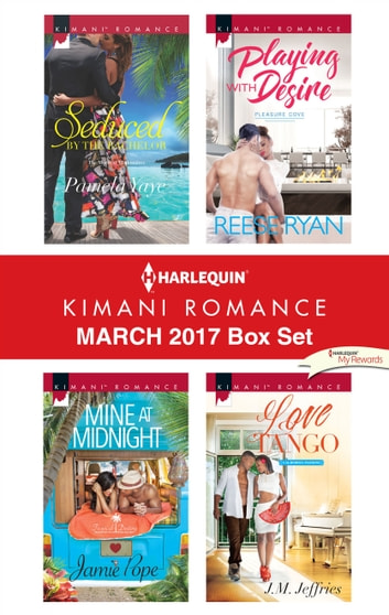 Harlequin Kimani Romance March 2017 Box Set - Seduced by the Bachelor\Mine at Midnight\Playing with Desire\Love Tango ebook by Pamela Yaye,Jamie Pope,Reese Ryan,J.M. Jeffries