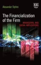 The Financialization of the Firm - Managerial and Social Implications ebook by Alexander Styhre