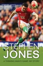 Stephen Jones - A Thinking Man's Game: My Story ebook by Stephen Jones, Simon Roberts