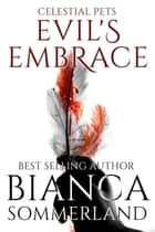 Celestial Pets: Evil's Embrace ebook by Bianca Sommerland