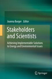 Stakeholders and Scientists - Achieving Implementable Solutions to Energy and Environmental Issues ebook by Joanna Burger
