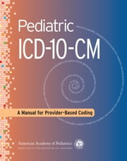 Pediatric ICD-10-CM - A Manual for Provider-Based Coding ebook by American Academy of Pediatrics