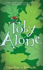 Toby Alone ebook by Francois Place, Sarah Ardizzone, Timothée de Fombelle