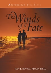 The Winds of Fate - Micronesian Love Story ebook by Jean E. Roy van Keulen Ph.D.