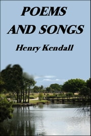 Poems and Songs ebook by Henry Kendall