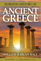 Horizon History of Ancient Greece ebook by William Harlan Hale
