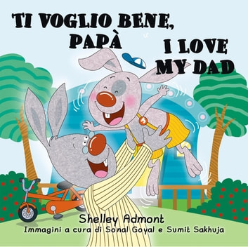 Ti voglio bene, papà I Love My Dad (Bilingual Italian Kids Book) - Italian English Bilingual Collection ebook by Shelley Admont,S.A. Publishing