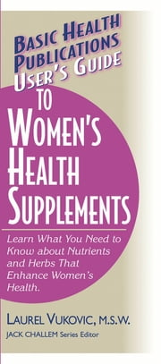 User's Guide to Women's Health Supplements ebook by Laurel Vukovic,Jack Challem