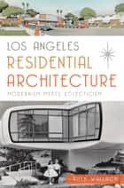 Los Angeles Residential Architecture ebook by Ruth Wallach
