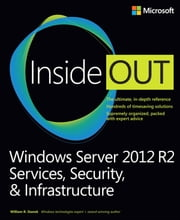Windows Server 2012 R2 Inside Out Volume 2 - Services, Security, & Infrastructure ebook by William Stanek