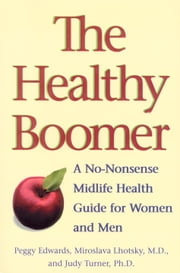 The Healthy Boomer - A No-Nonsense Midlife Health Guide for Women and Men ebook by Peggy Edwards,Miroslava Lhotsky,Judy Turner