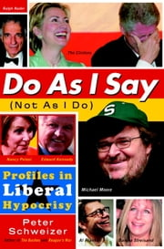 Do As I Say (Not As I Do) - Profiles in Liberal Hypocrisy ebook by Peter Schweizer