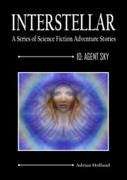 INTERSTELLAR - A Series of Science Fiction Adventure Stories - 10: Agent Sky ebook by Adrian Holland
