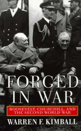 Forged in War - Roosevelt, Churchill, And The Second World War ebook by Warren F. Kimball
