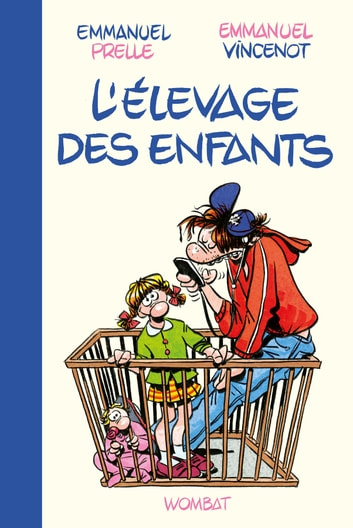 L'Elevage des enfants - Guide professionnel pour parents amateurs ebook by Emmanuel PRELLE,Emmanuel VINCENOT