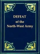 Narrative of the Suffering and Defeat of the North-Western Army under General Winchester ebook by William Atherton