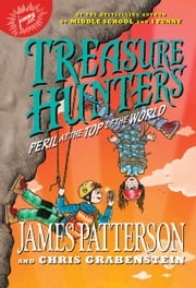 Treasure Hunters: Peril at the Top of the World ebook by James Patterson, Chris Grabenstein, Juliana Neufeld
