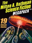 The Milton A. Rothman Science Fiction MEGAPACK ™