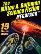 The Milton A. Rothman Science Fiction MEGAPACK ® - 19 Classic Stories ebook by